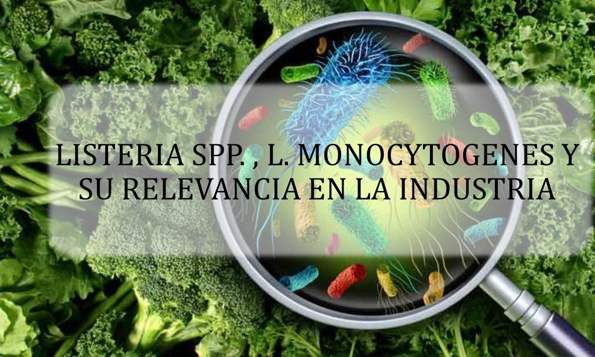 LISTERIA SPP. L. MONOCYTOGENES Y SU RELEVANCIA EN LA INDUSTRIA